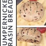 Two photos stacked on top of each (top photo of entire loaf of bread, bottom photo of a slice of bread) with text overlay to the left reading: pumpernickel raisin bread